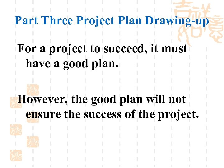 Part Three Project Plan Drawing-up For a project to succeed, it must have a