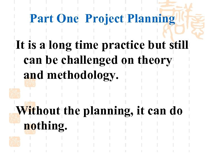 Part One Project Planning It is a long time practice but still can be