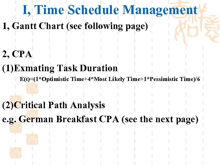I, Time Schedule Management 1, Gantt Chart (see following page) 2, CPA (1)Exmating Task