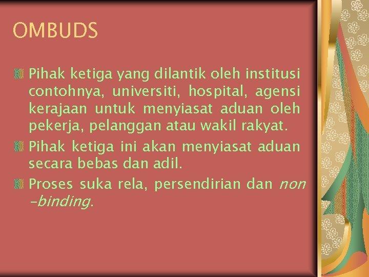 OMBUDS Pihak ketiga yang dilantik oleh institusi contohnya, universiti, hospital, agensi kerajaan untuk menyiasat