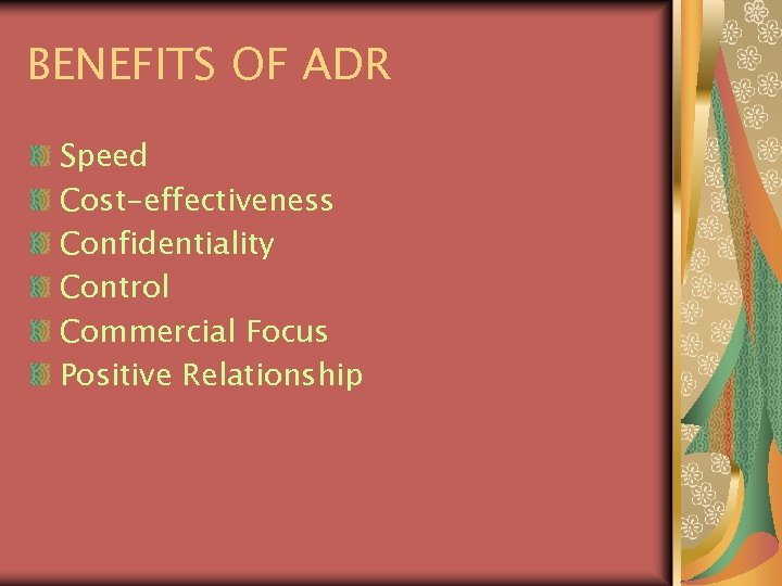 BENEFITS OF ADR Speed Cost-effectiveness Confidentiality Control Commercial Focus Positive Relationship
