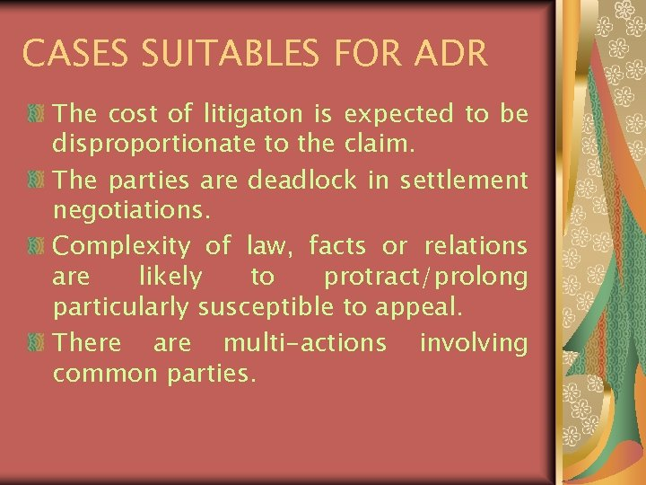CASES SUITABLES FOR ADR The cost of litigaton is expected to be disproportionate to