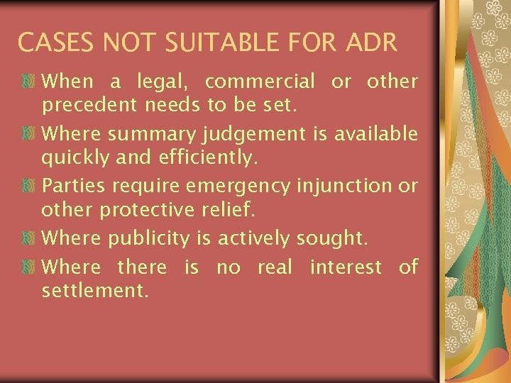 CASES NOT SUITABLE FOR ADR When a legal, commercial or other precedent needs to