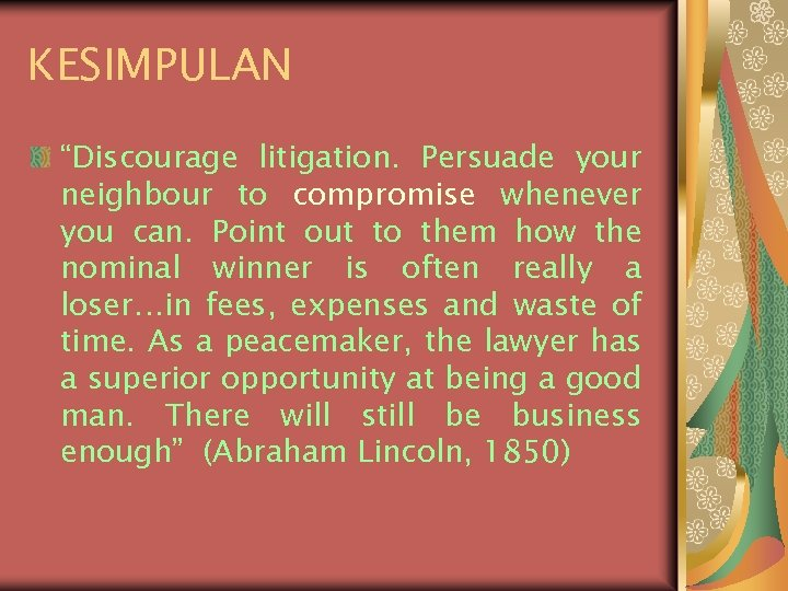 """KESIMPULAN """"Discourage litigation. Persuade your neighbour to compromise whenever you can. Point out to"""