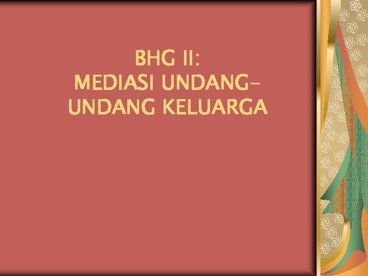 BHG II: MEDIASI UNDANG KELUARGA