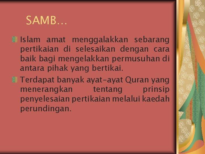 SAMB… Islam amat menggalakkan sebarang pertikaian di selesaikan dengan cara baik bagi mengelakkan permusuhan