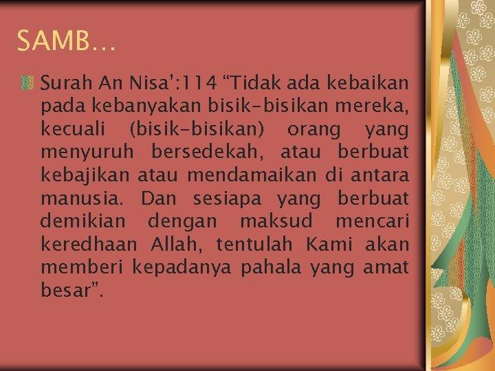 """SAMB… Surah An Nisa': 114 """"Tidak ada kebaikan pada kebanyakan bisik-bisikan mereka, kecuali (bisik-bisikan)"""