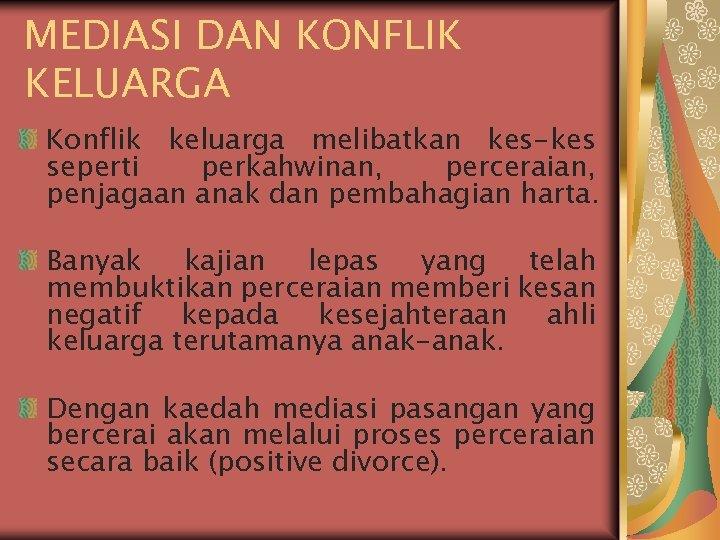 MEDIASI DAN KONFLIK KELUARGA Konflik keluarga melibatkan kes-kes seperti perkahwinan, perceraian, penjagaan anak dan