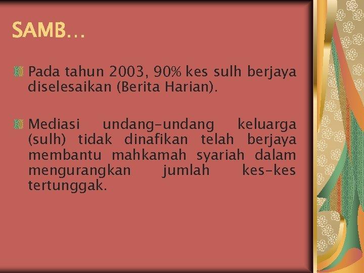 SAMB… Pada tahun 2003, 90% kes sulh berjaya diselesaikan (Berita Harian). Mediasi undang-undang keluarga