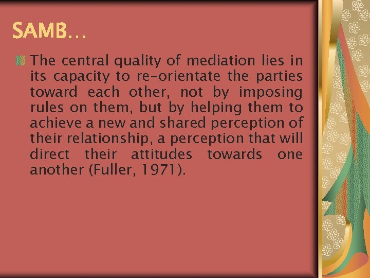 SAMB… The central quality of mediation lies in its capacity to re-orientate the parties