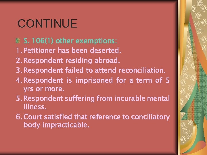 CONTINUE S. 106(1) other exemptions: 1. Petitioner has been deserted. 2. Respondent residing abroad.