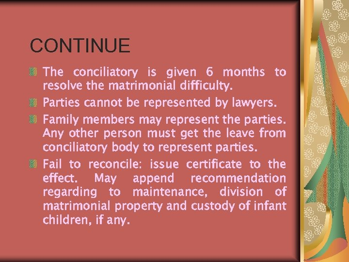 CONTINUE The conciliatory is given 6 months to resolve the matrimonial difficulty. Parties cannot