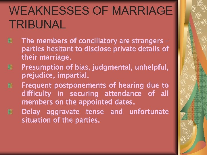 WEAKNESSES OF MARRIAGE TRIBUNAL The members of conciliatory are strangers – parties hesitant to