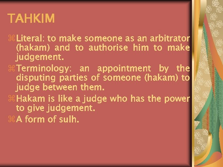 TAHKIM z Literal: to make someone as an arbitrator (hakam) and to authorise him