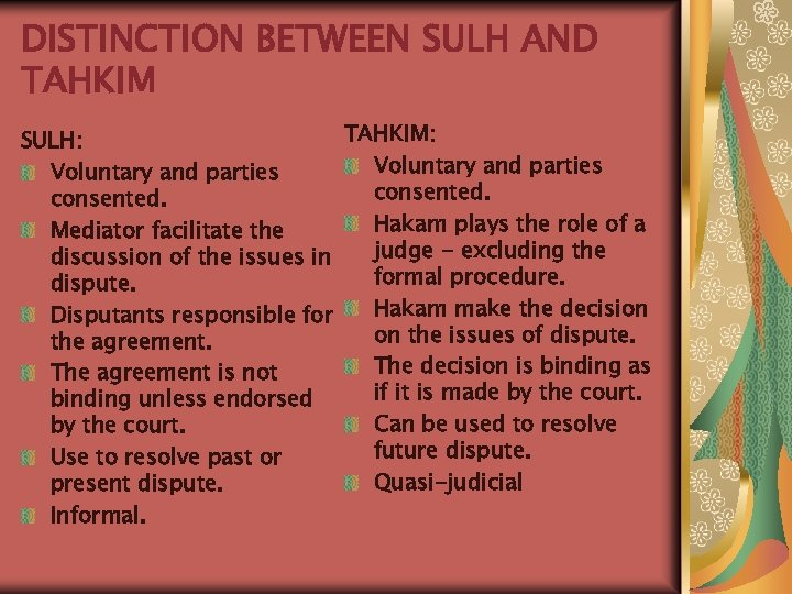 DISTINCTION BETWEEN SULH AND TAHKIM: SULH: Voluntary and parties consented. Hakam plays the role