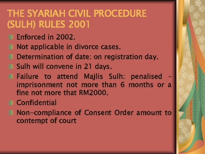 THE SYARIAH CIVIL PROCEDURE (SULH) RULES 2001 Enforced in 2002. Not applicable in divorce