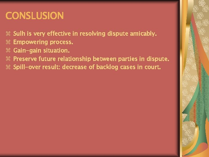 CONSLUSION z z z Sulh is very effective in resolving dispute amicably. Empowering process.