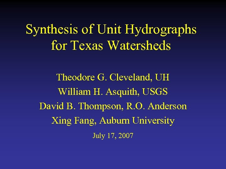 Synthesis of Unit Hydrographs for Texas Watersheds Theodore G. Cleveland, UH William H. Asquith,