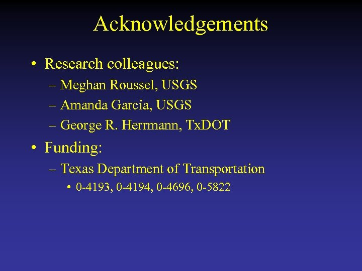 Acknowledgements • Research colleagues: – Meghan Roussel, USGS – Amanda Garcia, USGS – George