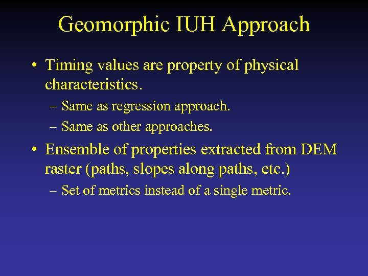Geomorphic IUH Approach • Timing values are property of physical characteristics. – Same as