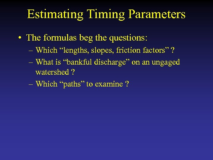 "Estimating Timing Parameters • The formulas beg the questions: – Which ""lengths, slopes, friction"