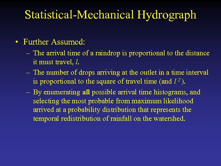 Statistical-Mechanical Hydrograph • Further Assumed: – The arrival time of a raindrop is proportional