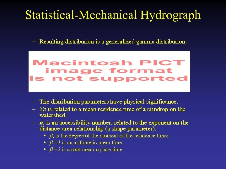 Statistical-Mechanical Hydrograph – Resulting distribution is a generalized gamma distribution. – The distribution parameters