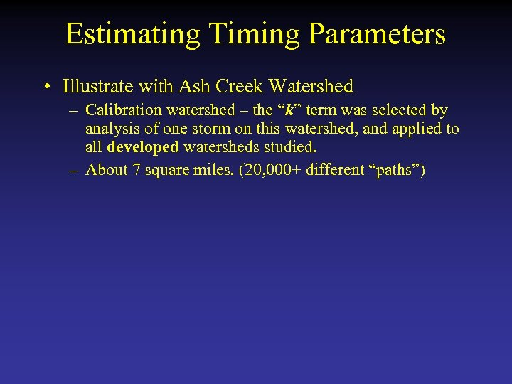 Estimating Timing Parameters • Illustrate with Ash Creek Watershed – Calibration watershed – the