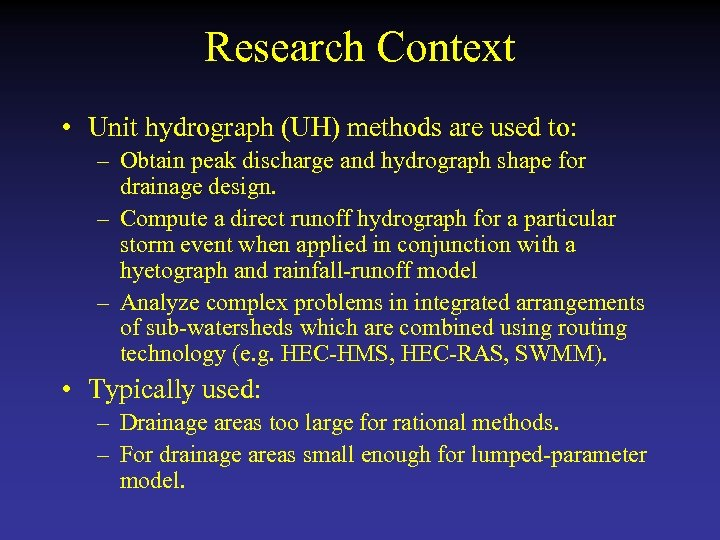 Research Context • Unit hydrograph (UH) methods are used to: – Obtain peak discharge