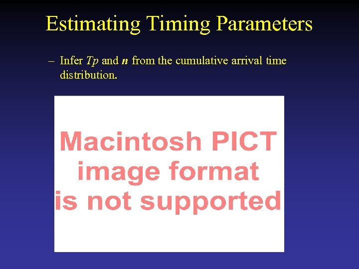 Estimating Timing Parameters – Infer Tp and n from the cumulative arrival time distribution.