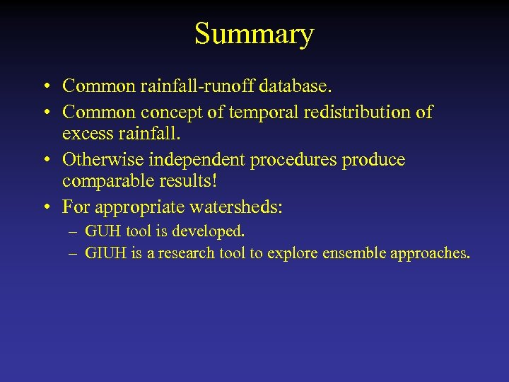 Summary • Common rainfall-runoff database. • Common concept of temporal redistribution of excess rainfall.
