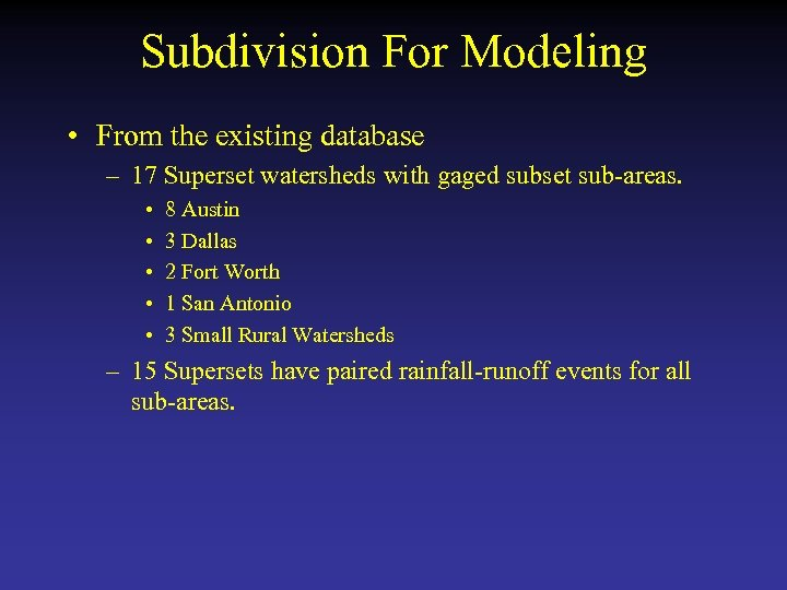 Subdivision For Modeling • From the existing database – 17 Superset watersheds with gaged