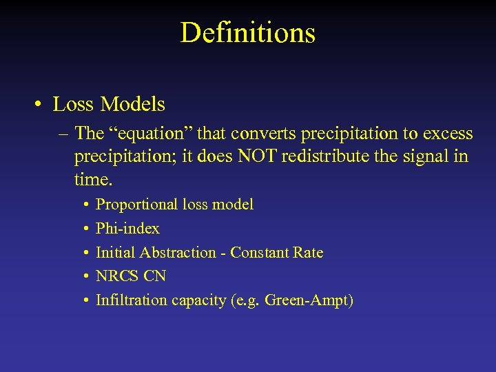 "Definitions • Loss Models – The ""equation"" that converts precipitation to excess precipitation; it"