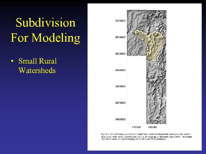 Subdivision For Modeling • Small Rural Watersheds
