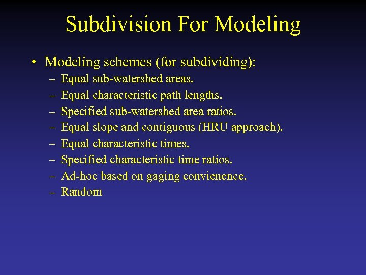 Subdivision For Modeling • Modeling schemes (for subdividing): – – – – Equal sub-watershed