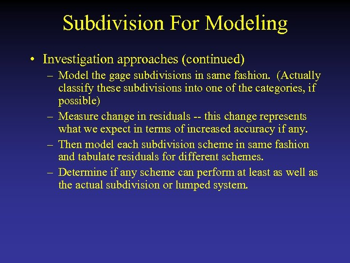 Subdivision For Modeling • Investigation approaches (continued) – Model the gage subdivisions in same
