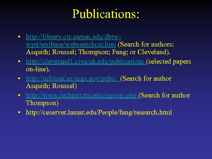 Publications: • http: //library. ctr. utexas. edu/dbtwwpd/textbase/websearchcat. htm (Search for authors: Asquith; Roussel; Thompson;