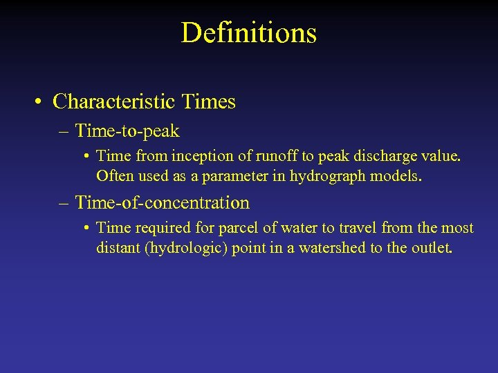 Definitions • Characteristic Times – Time-to-peak • Time from inception of runoff to peak