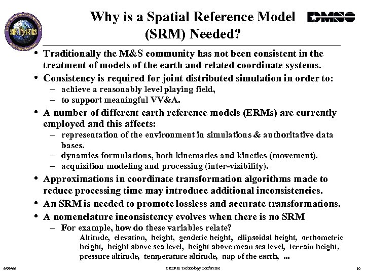 Why is a Spatial Reference Model (SRM) Needed? • Traditionally the M&S community has