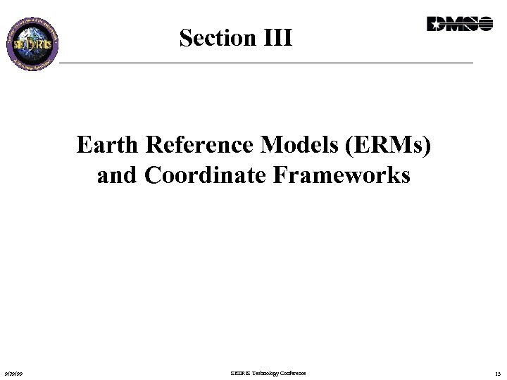 Section III Earth Reference Models (ERMs) and Coordinate Frameworks 9/29/99 SEDRIS Technology Conference 13