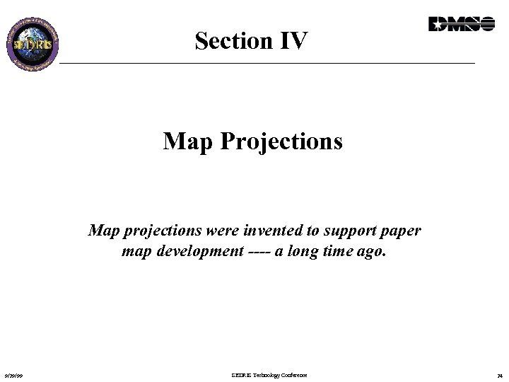Section IV Map Projections Map projections were invented to support paper map development ----