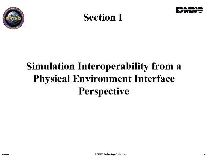 Section I Simulation Interoperability from a Physical Environment Interface Perspective 9/29/99 SEDRIS Technology Conference