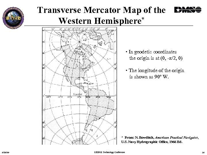 Transverse Mercator Map of the Western Hemisphere* • In geodetic coordinates the origin is