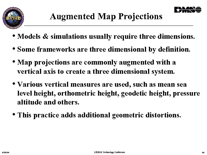 Augmented Map Projections • Models & simulations usually require three dimensions. • Some frameworks