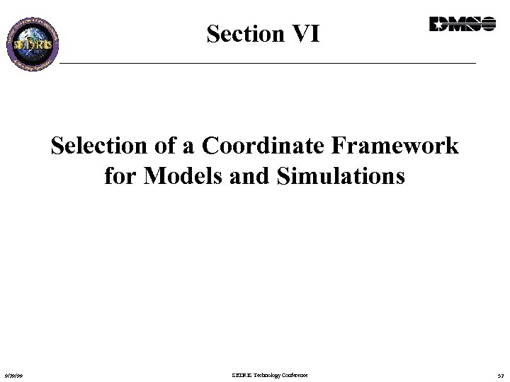 Section VI Selection of a Coordinate Framework for Models and Simulations 9/29/99 SEDRIS Technology