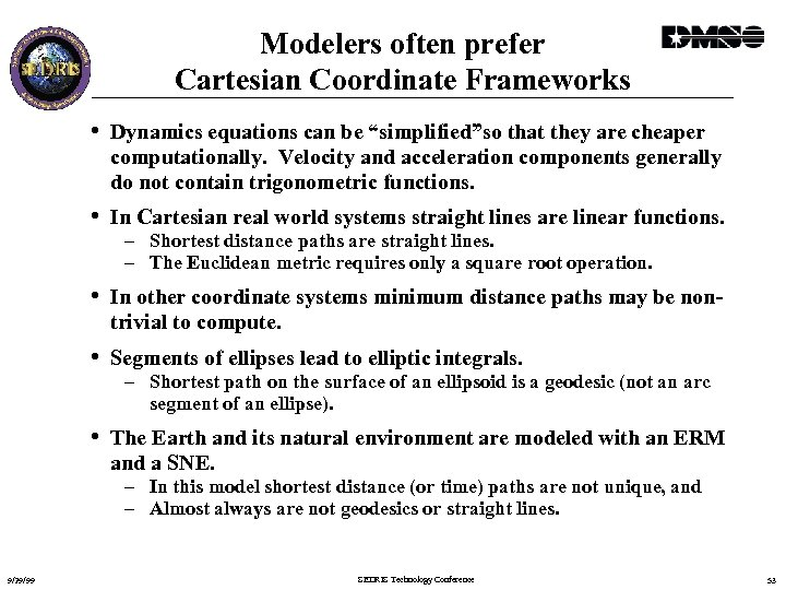 """Modelers often prefer Cartesian Coordinate Frameworks • Dynamics equations can be """"simplified""""so that they"""