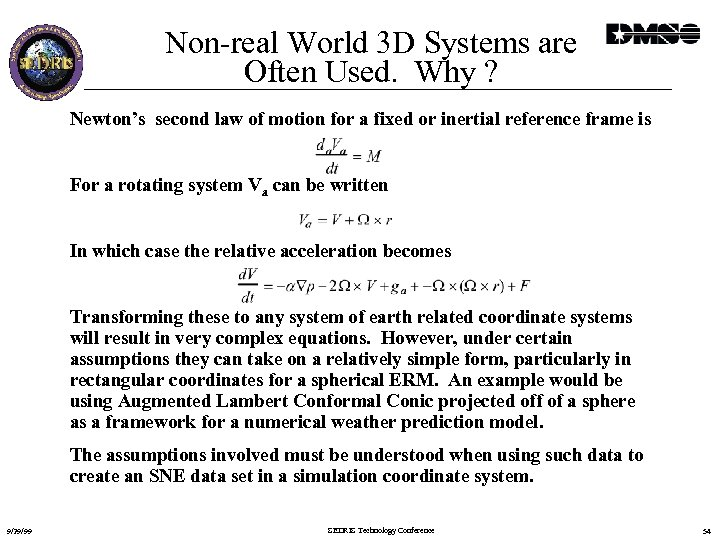 Non-real World 3 D Systems are Often Used. Why ? Newton's second law of