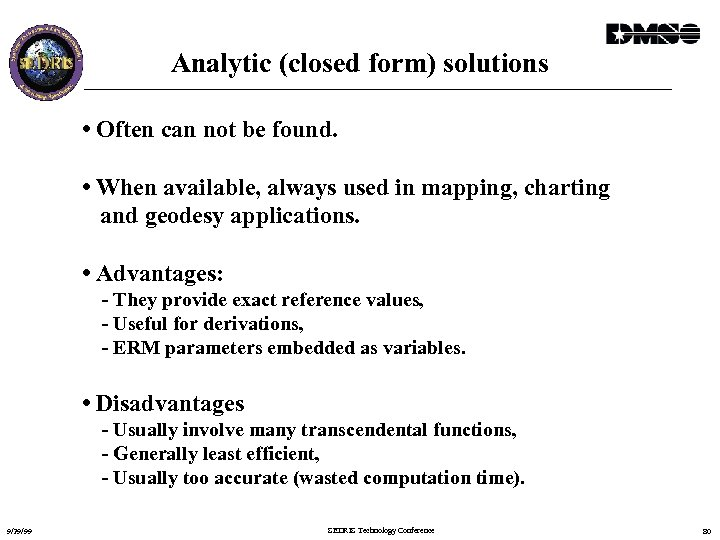 Analytic (closed form) solutions • Often can not be found. • When available, always