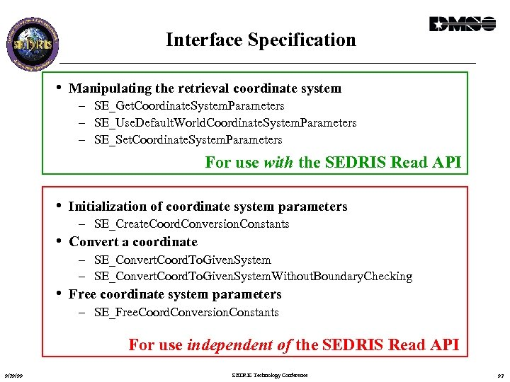Interface Specification • Manipulating the retrieval coordinate system – SE_Get. Coordinate. System. Parameters –