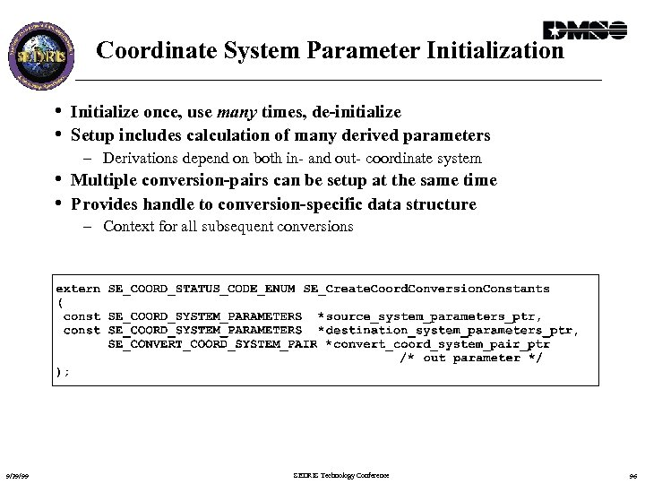 Coordinate System Parameter Initialization • Initialize once, use many times, de-initialize • Setup includes